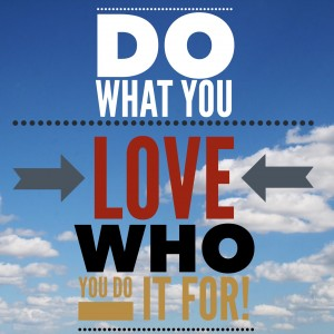 Do what you love, love who you do it for